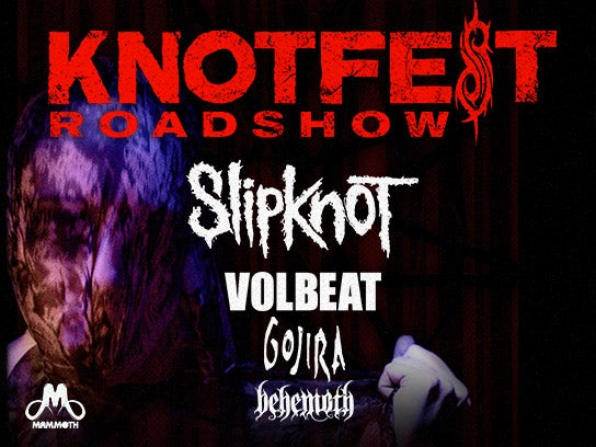More Info for Knotfest Roadshow featuring: Slipknot, Volbeat, Gojira, Behemoth